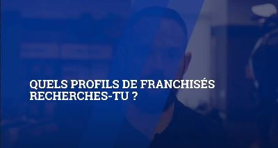 Quels profils de franchisés recherches-tu ?|25zEGZqiwgc